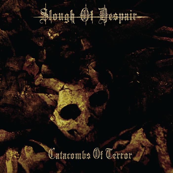 SLOUGH OF DESPAIR - Catacombs Of Terror