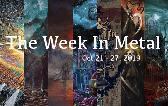 The Week In Metal - Week Of Oct 21 - 27, 2019