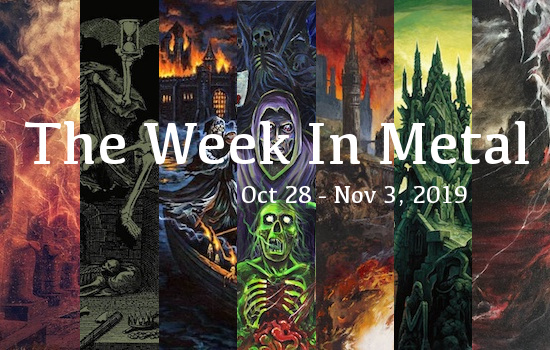 The Week In Metal - Week Of Oct 28 - Nov 3, 2019