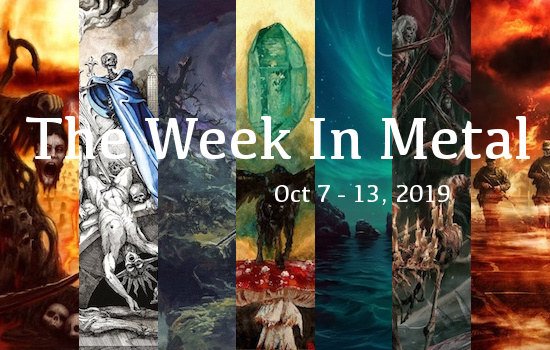 The Week In Metal - Week Of Oct 7 - 13, 2019