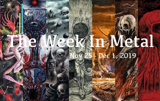 The Week In Metal - Week Of Nov 25 - Dec 1, 2019