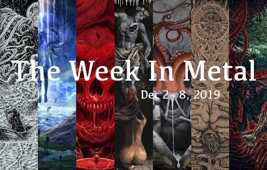 The Week In Metal - Week Of Dec 2 - 8, 2019