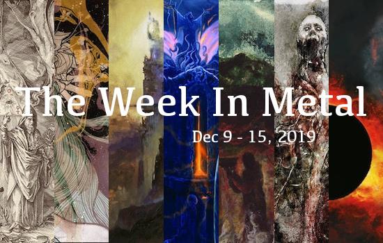 The Week In Metal - Week Of Dec 9 - 15, 2019