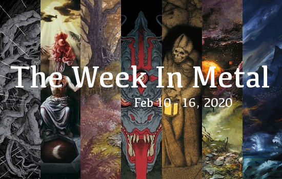 The Week In Metal - Week Of Feb 10 - 16, 2020