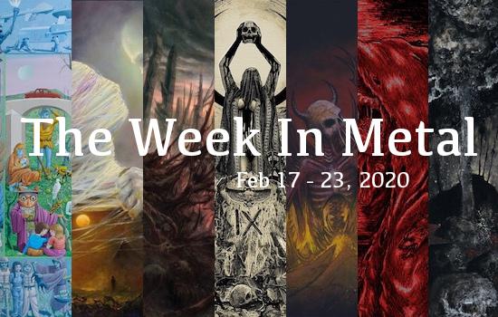 The Week In Metal - Week Of Feb 17 - 23, 2020