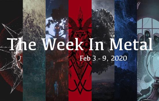 The Week In Metal - Week Of Feb 3 - 9, 2020