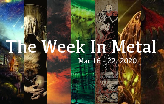 The Week In Metal - Week Of Mar 16 - 22, 2020