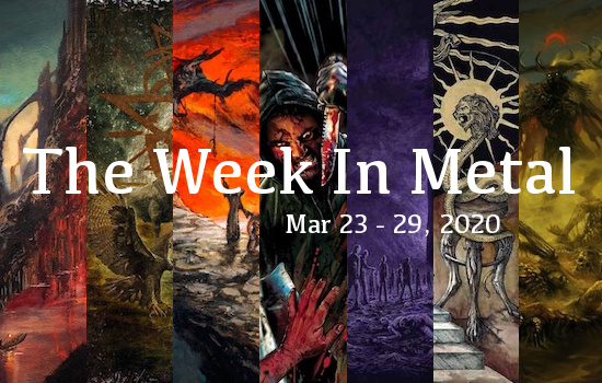 The Week In Metal - Week Of Mar 23 - 29, 2020