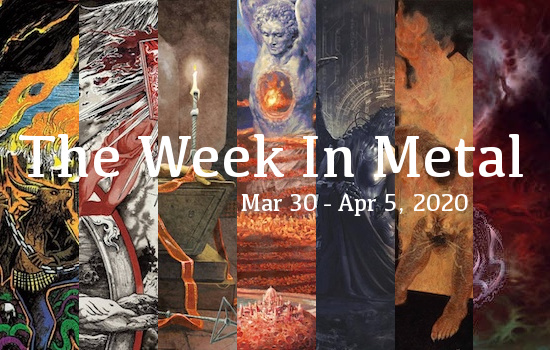 The Week In Metal - Week Of Mar 30 - Apr 5, 2020