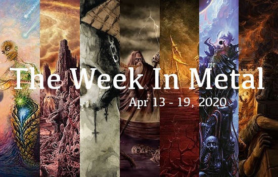 The Week In Metal - Week Of Apr 13 - 19, 2020