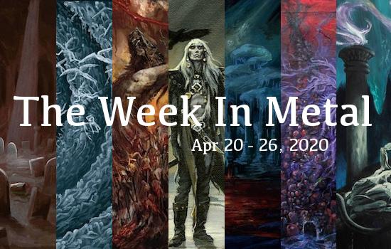 The Week In Metal - Week Of Apr 20 - 26, 2020
