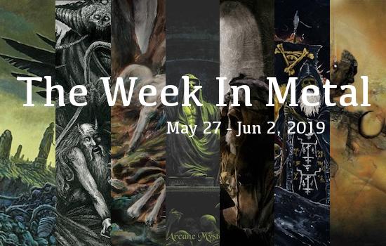 The Week In Metal - Week Of May 27 - Jun 2, 2019