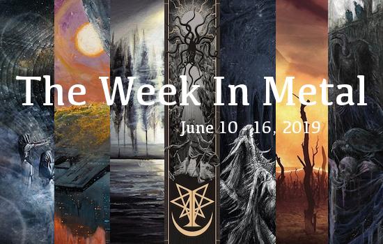 The Week In Metal - Week Of June 10 - 16, 2019