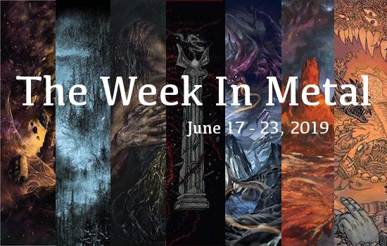 The Week In Metal - Week Of June 17 - 23, 2019