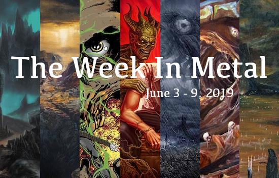 The Week In Metal - Week Of June 3 - 9, 2019