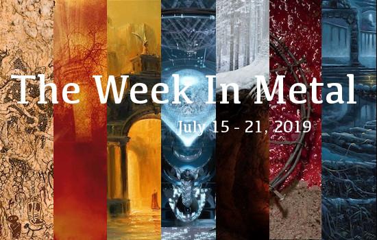 The Week In Metal - Week Of July 15 - 21, 2019