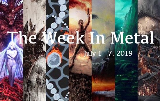 The Week In Metal - Week Of July 1 - 7, 2019