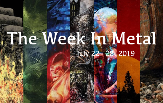 The Week In Metal - Week Of July 22 - 28, 2019