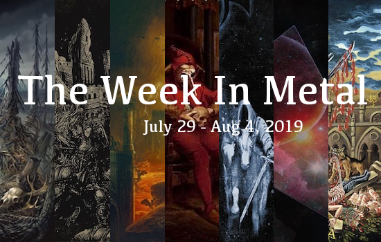 The Week In Metal - Week Of July 29 - Aug 4, 2019