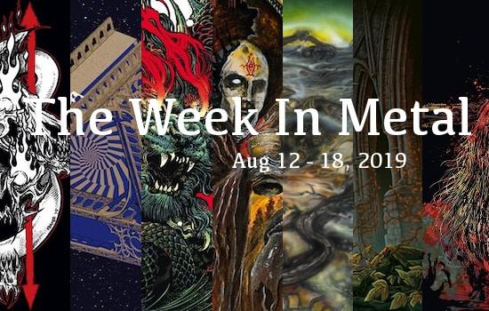 The Week In Metal - Week Of Aug 12 - 18, 2019
