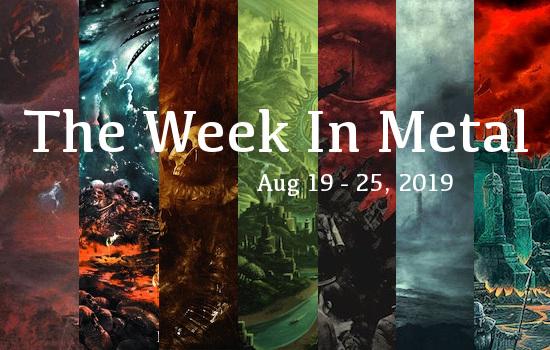 The Week In Metal - Week Of Aug 19 - 25, 2019