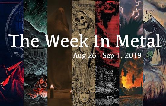 The Week In Metal - Week Of Aug 26 - Sep 1, 2019