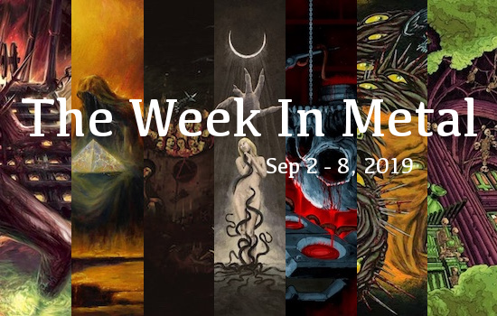 The Week In Metal - Week Of Sep 2 - 8, 2019