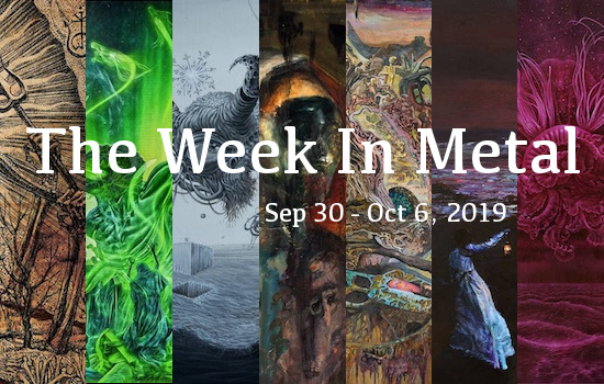 The Week In Metal - Week Of Sep 30 - Oct 6, 2019