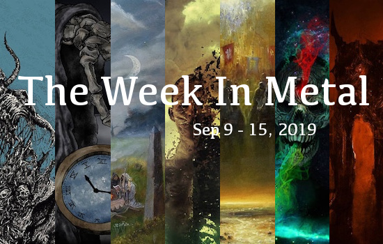 The Week In Metal - Week Of Sep 9 - 15, 2019