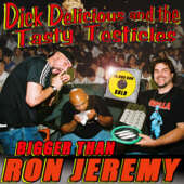 Dick Delicious And The Tasty Testicles - Bigger Than Ron Jeremy