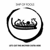 Ship Of Fools - Let's Get This Mother Outta Here
