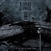 Limb From Limb - Rip Him From His Fucking Throne