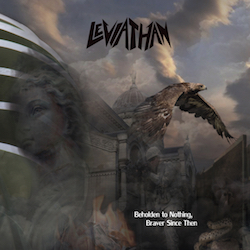Leviathan (US)¹ - Beholden To Nothing, Braver Since Then