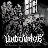 Undersave - Now... Submit Your Flesh To The Master's Imagination