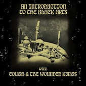 An Introduction To The Black Arts (Cough / The Wounded Kings)