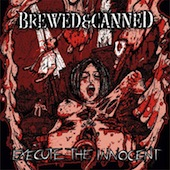 Brewed & Canned - Execute The Innocent