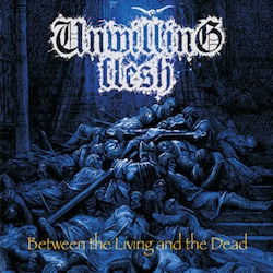 Unwilling Flesh - Between The Living And The Dead