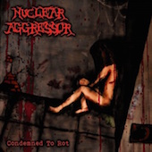 Nuclear Aggressor - Condemned To Rot