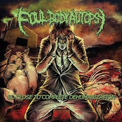 Foul Body Autopsy - So Close To Complete Dehumanization