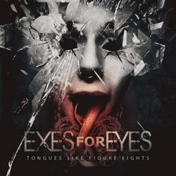 Exes For Eyes - Tongues Like Figure Eights