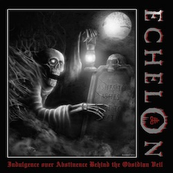 Echelon (IA) - Indulgence Over Abstinence Behind The Obsidian Veil