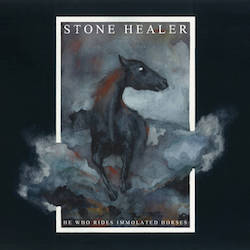 Stone Healer - He Who Rides Immolated Horses