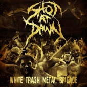 Shot At Dawn - White Trash Metal Brigade