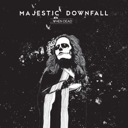 Majestic Downfall - ...When Dead