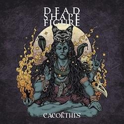 Dead Shape Figure - Cacoëthes