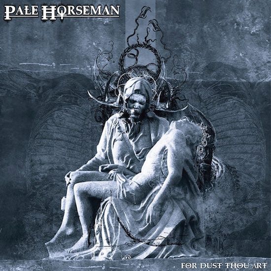 Pale Horseman - For Dust Thou Art