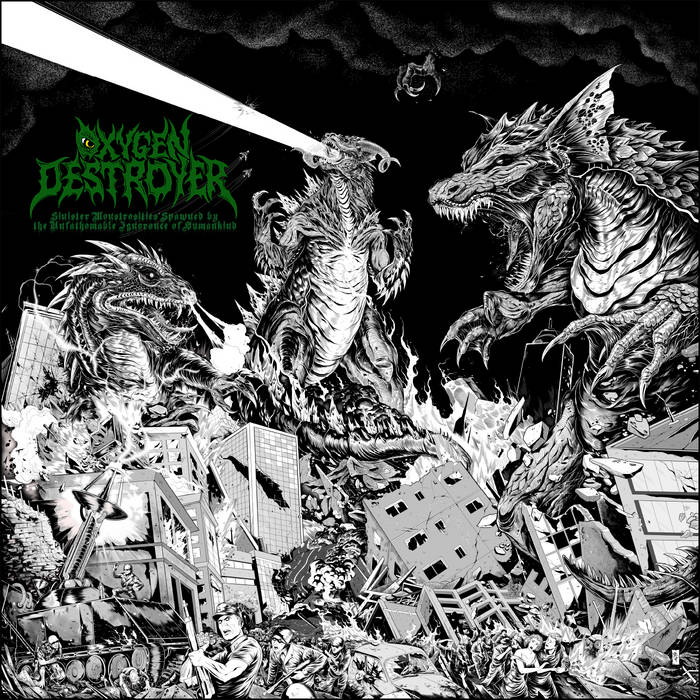 Oxygen Destroyer - Sinister Monstrosities Spawned By The Unfathomable Ignorance Of Humankind