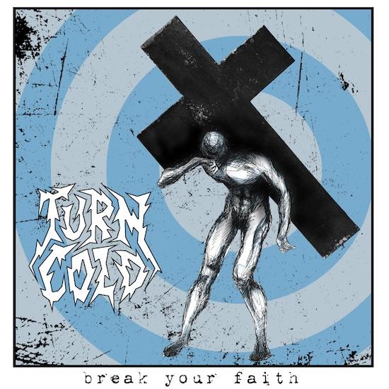 Turn Cold - Break Your Faith