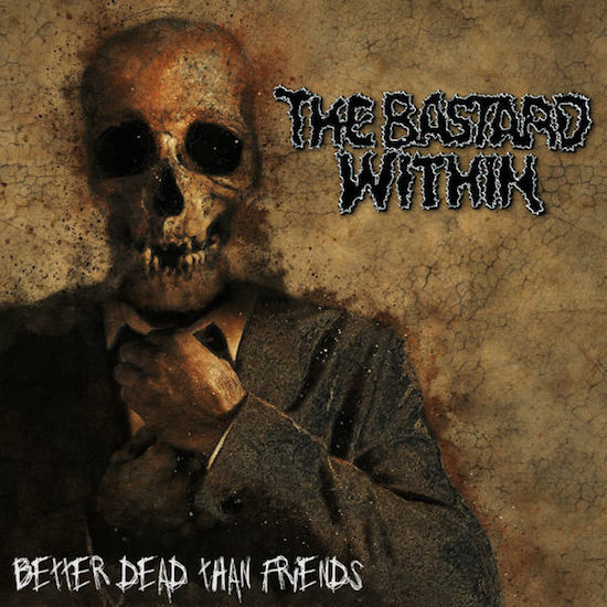 The Bastard Within - Better Dead Than Friends