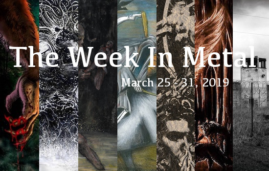 The Week in Metal - Week of March 25 - 31, 2019